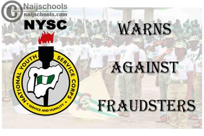 National Youth Service Corps (NYSC) Warns Against Fraudsters | CHECK NOW