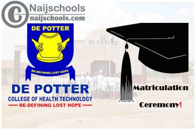 De Potter College of Health Technology Matriculation Ceremony Schedule for 2020/2021 Academic Session | CHECK NOW