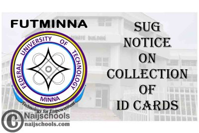 Federal University of Technology Minna (FUTMINNA) SUG Notice to Students on Collection of ID Cards   CHECK NOW