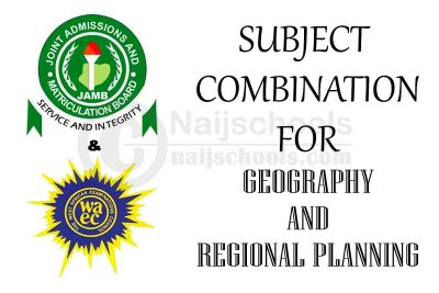 JAMB and WAEC (O' Level) Subject Combination for Geography and Regional Planning