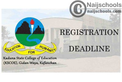 Kaduna State College of Education (KSCOE) Kafanchan 2021 Registration Deadline for New Students   CHECK NOW