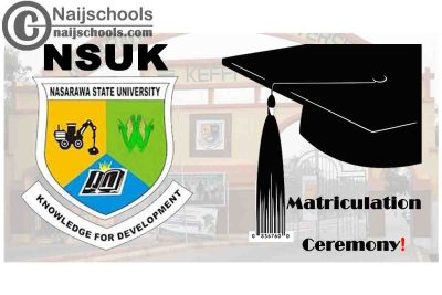 Nasarawa State University Keffi (NSUK) Matriculation Ceremony Schedule for 2019/2020 Academic Session   CHECK NOW
