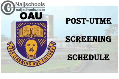 Obafemi Awolowo University (OAU) Post-UTME Screening Exercise Schedule for 2020/2201 Academic Session   CHECK NOW