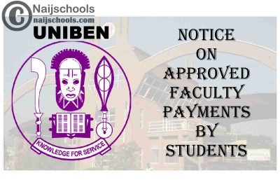 University of Benin (UNIBEN) Notice on Approved Faculty/Institute/School Payments by Students   CHECK NOW