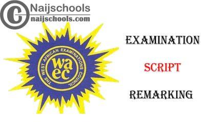 WAEC WASSCE & GCE Examination Script Remarking Application Fees & Guidelines