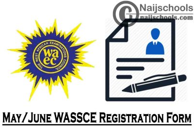 WAEC 2021 May/June WASSCE Registration Form Instructions & Guidelines   REGISTER NOW