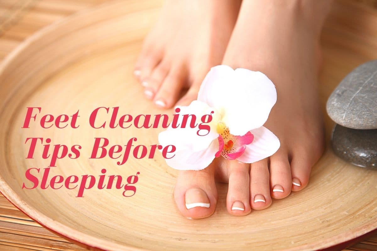 Feet cleaning tips before sleeping