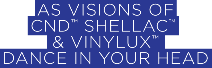AS VISIONS OF CND™ SHELLAC™ and VINYLUX™ DANCE IN YOUR HEAD