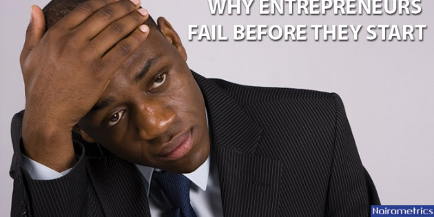 Here Are 4 Reasons Why Entrepreneurs Fail Before They Start