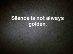 silence not golden