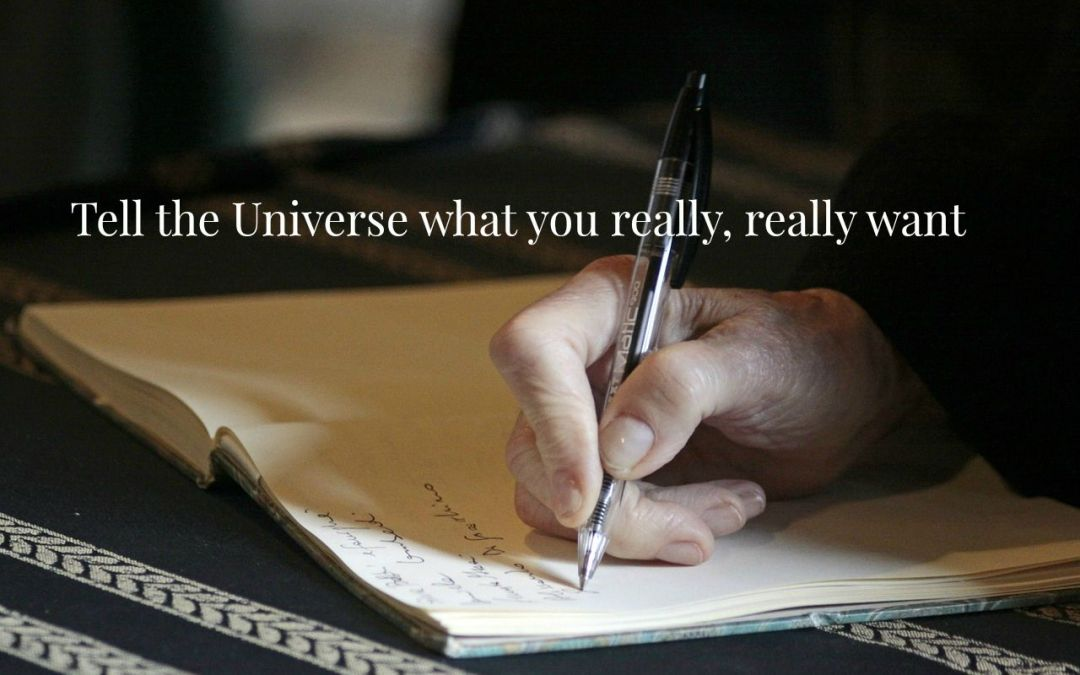 Tell the Universe What You Want, What You Really Really Want