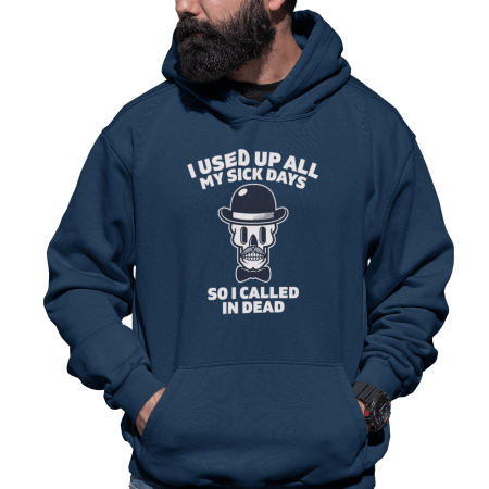 Graphic Hoodie with Dapper Skull and text that reads I Used Up All My Sick Days So I Called In Dead