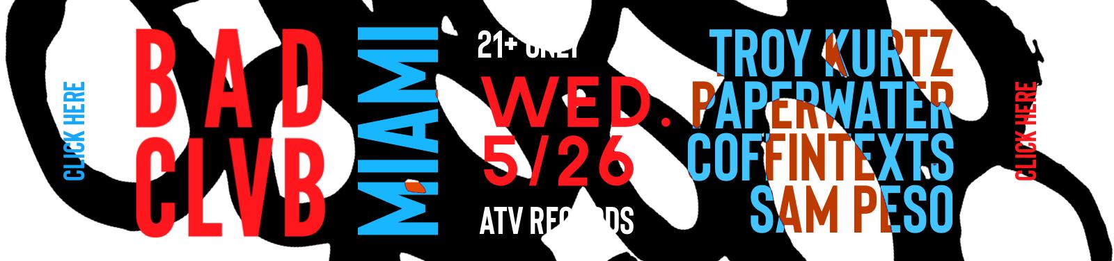 BAD CLVB - May 2021 - ATV Records, Miami