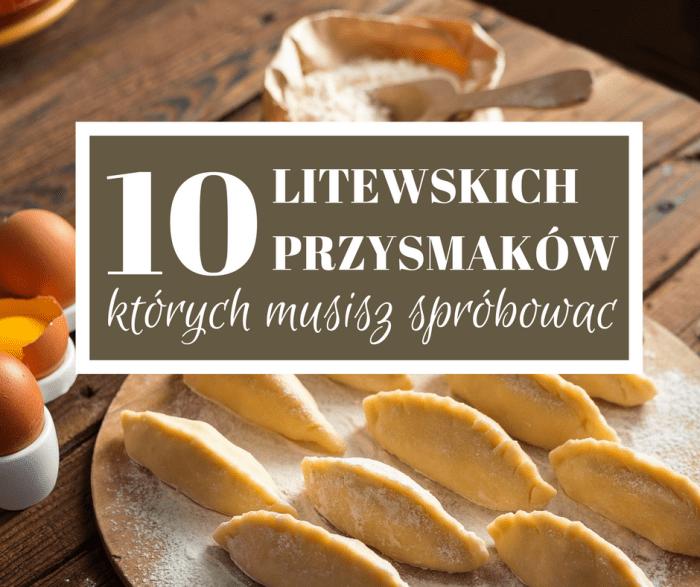 10 Litewskich Przysmakow Ktorych Trzeba Sprobowac