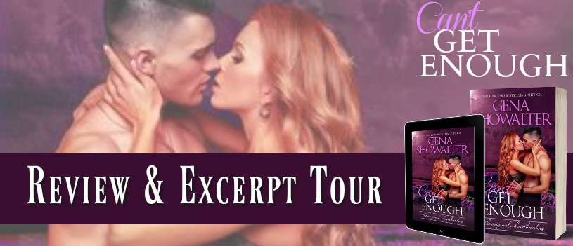 CAN'T GET ENOUGH - A Gena Showalter Review, Excerpt Reveal & Giveaway