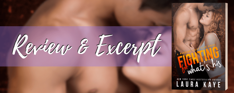 FIGHTING FOR WHAT'S HIS - A Laura Kaye Review & Excerpt Reveal