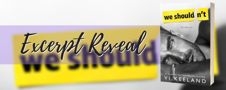 WE SHOULDN'T - A Vi Keeland Excerpt Reveal
