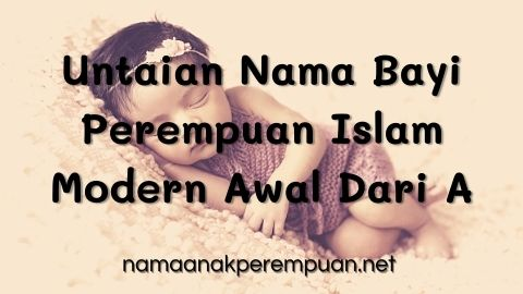 Untaian Nama Bayi Perempuan Islam Modern Awal Dari A