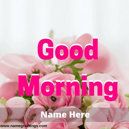 Write Name on Good Morning Pink Rose Greeting Card
