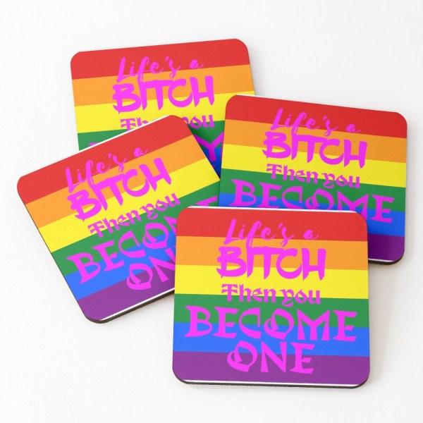 Life's a Bitch - LGBTQ Coasters