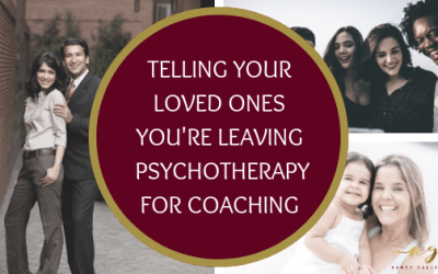 Telling Your Family You're Leaving Psychotherapy for Coaching