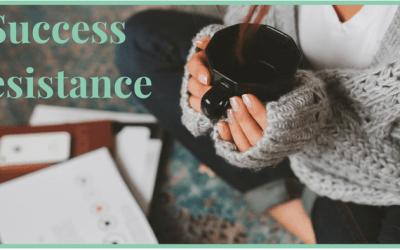 Experiencing Success Resistance?