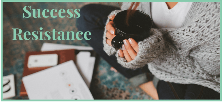 Experiencing Success Resistance?