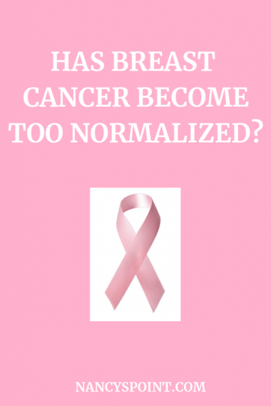 Has breast cancer become too normalized? #pinkribbons #breastcancer #breastcancer awarenessmonth