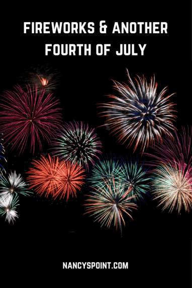 Fireworks & Another Fourth of July, what they mean to me now.