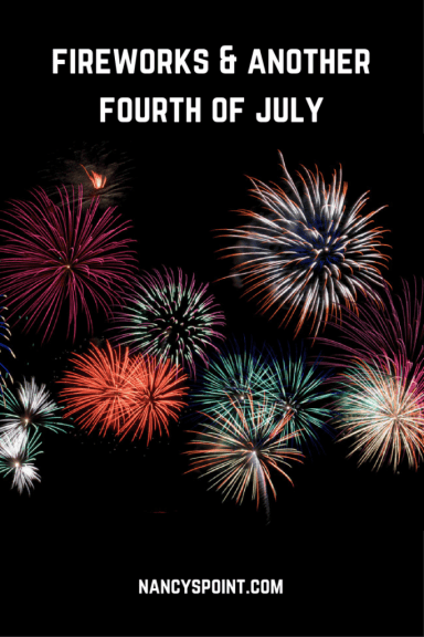 Fireworks & Another Fourth of July, what they mean to me now. #hoidays #firewords #grief #fourthofjuly #family