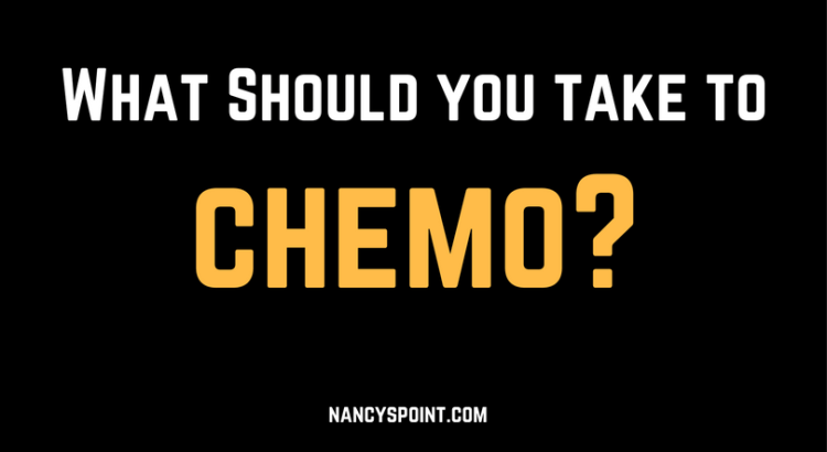 What should you take to chemo?