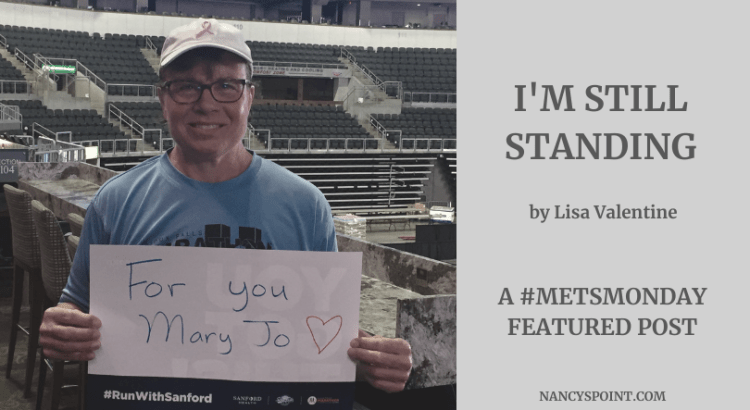 I'm Still Standing by Lisa Valentine, A #MetsMonday Featured post #metastaticbreastcancer #MBC #breastcancer #advocacy