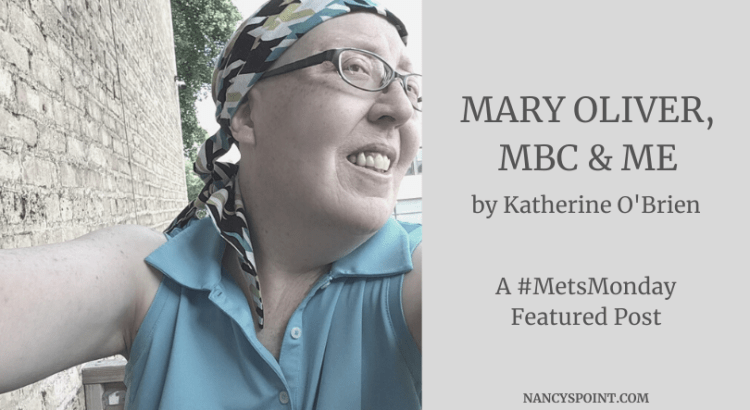 Mary Oliver, #MBC & Me by Katherine O'Brien, A #MetsMonday Featured Post #breastcancer #poetry #advocacy