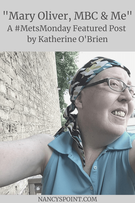 Mary Oliver, #MBC & Me, A #MetsMonday Featured Post by Katherine O'Brien #breastcancer #metastaticbreastcancer #BCAM #poetry #advocacy