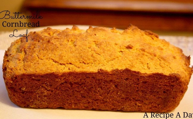 Buttermilk Cornbread Loaf A Recipe A Day