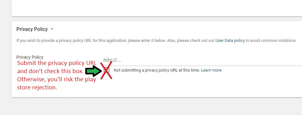 Submit the Privacy Policy URL for your app. Otherwise, you'll risk rejection of the Play Store.