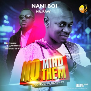 Nani boi ft Mr raw - No Mind Dem