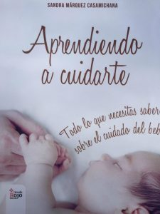 El Libro se llama APRENDIENDO A CUIDARTE todo lo que necesitas saber sobre el cuidado del bebe.