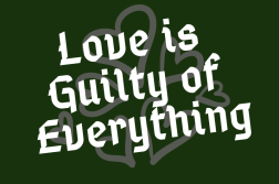 Love is guilty of everything