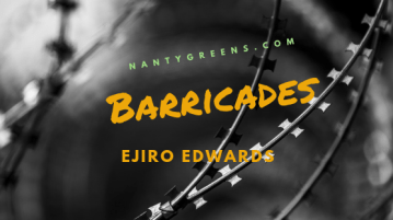 barricades by Ejiro Edwards is a poem published on Nantygreens.com