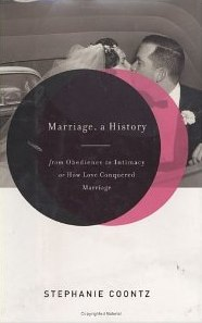 Marriage, a History: From Obedience to Intimacy, or How Love Conquered Marriage