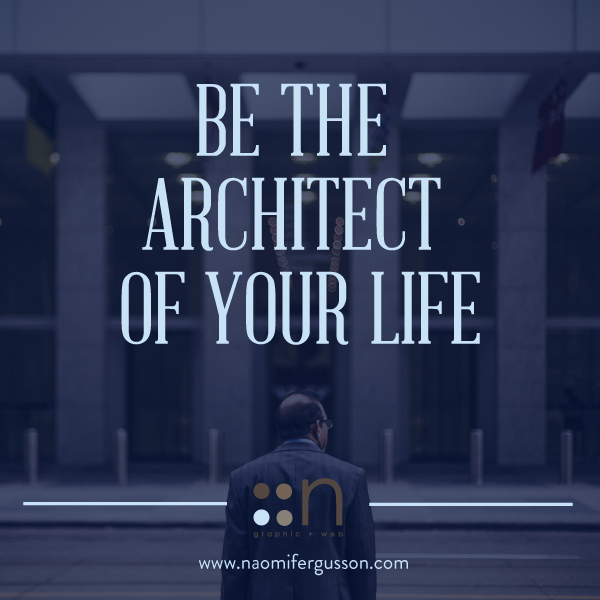 Be the Architect of your life