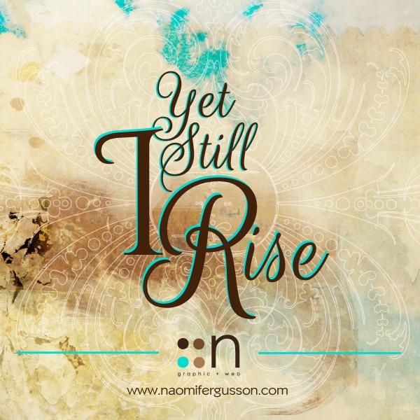 Yet Still I Rise