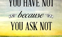 You Have not because You Ask Not