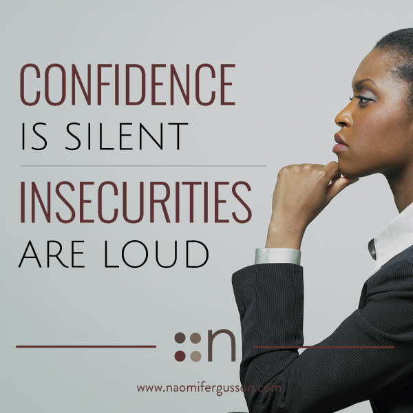 Confidence is Silent, Insecurities are Loud