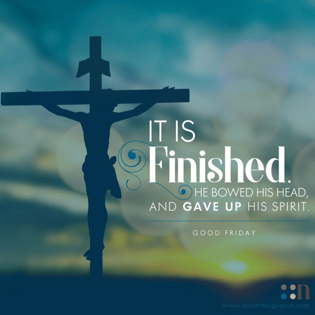 "When Jesus therefore had received the vinegar, he said, ""It is finished."" He bowed his head, and gave up his spirit."