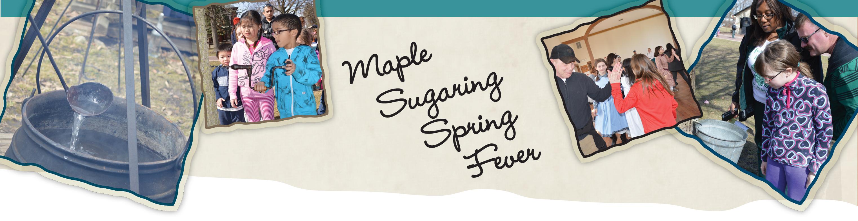 Maplel Sugaring Spring Fever