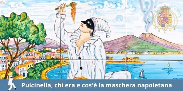 Pulcinella: storia e leggenda della maschera napoletana