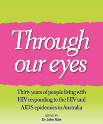 Through our eyes, thirty years of people living with HIV responding to the HIV and AIDS epidemics in Australia