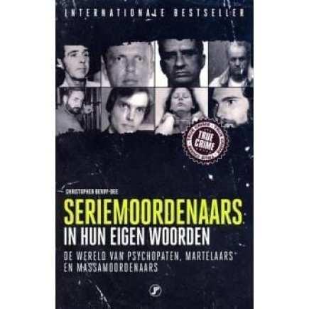 Seriemoordenaars in hun eigen woorden de wereld van psychopaten, martelaars en massamoordenaars